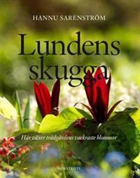 Hannu Sarenströms nya bok Lundens skugga berättar om woodlandets växter.